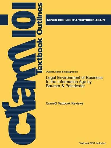 Outlines & Highlights for Legal Environment of Business: In the Information Age by Baumer & Poindexter (Cram101