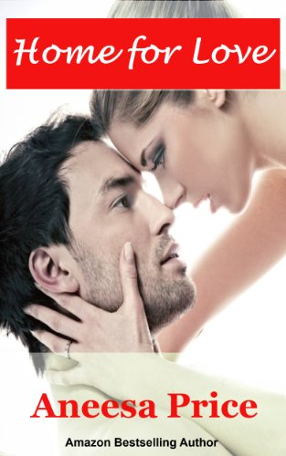 Home for Love (An Adult Contemporary Romance) by Aneesa Price