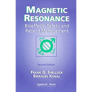 Magnetic Resonance: Bioeffects, Safety, and Patient Management Frank G. Shellock and Emanuel Kanal