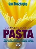 Good Housekeeping Complete Book of Pasta: The Essential Collection of Foolproof Recipes - From Lasagne to Noodles, Sauces to Stir-fries (Good Housekeeping Cookery Club) (0091872553) by Good Housekeeping Institute
