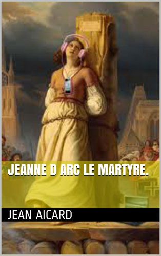 Jean Aicard - JEANNE D ARC LE MARTYRE. (French Edition)
