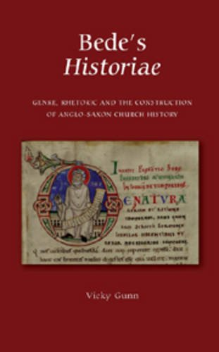 Bede's Historiae: Genre, Rhetoric and the Construction of Anglo-Saxon Church History