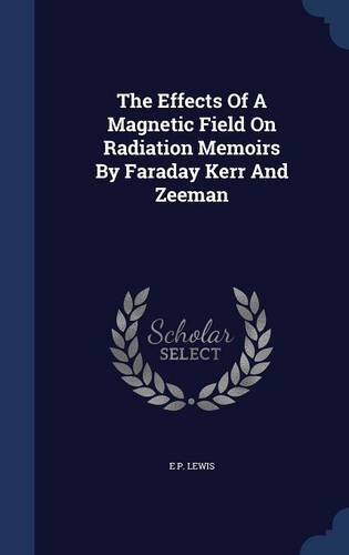 The Effects Of A Magnetic Field On Radiation Memoirs By Faraday Kerr And Zeeman