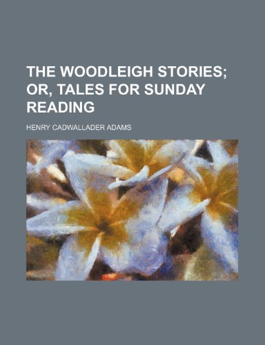 The Woodleigh stories;  or, Tales for Sunday reading