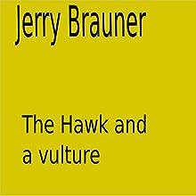 The Hawk and a Vulture | Livre audio Auteur(s) : Jerry Brauner Narrateur(s) : Jerry Brauner