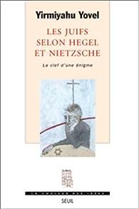 Les Juifs selon Hegel et Nietzsche, la clef d'une �nigme par Yirmiyahu Yovel