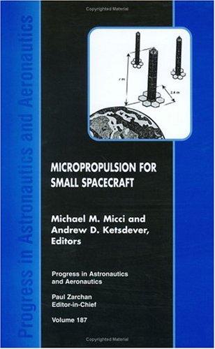 Micropropulsion for Small Spacecraft (Progress in Astronautics and Aeronautics)