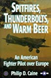 Spitfires, Thunderbolts, and Warm Beer: An American Fighter Pilot over Europe (World War II Commemorative)