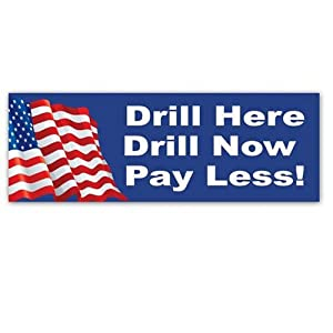 Drill Here, Drill Now, Pay Less! Bumper Sticker Decals