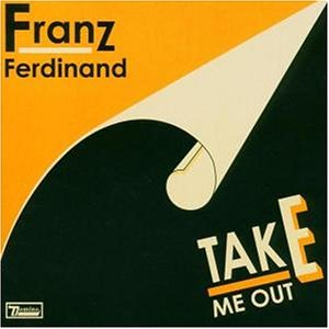 Franz Ferdinand - Take Me Out - Zortam Music