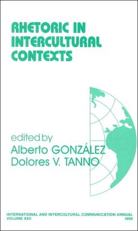 Rhetoric in Intercultural Contexts (International and Intercultural Communication Annual), ALBERTO GONZALEZ, DOLORES V. TANNO