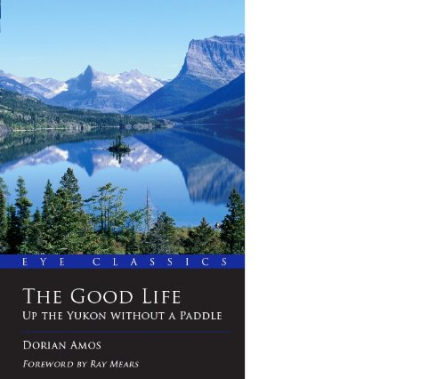 the-good-life-up-the-yukon-without-a-paddle-eye-classics