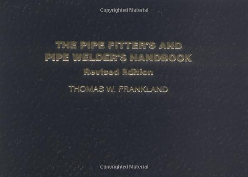 The Pipe Fitter's and Pipe Welder's Handbook, Revised...