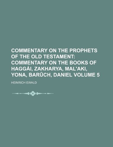 Commentary on the Prophets of the Old Testament Volume 5;  Commentary on the books of Haggái, Zakharya, Mal'aki, Yona, Barûch, Daniel