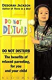 Deborah Jackson Do Not Disturb: Benefits of Relaxed Parenting for You and Your Child