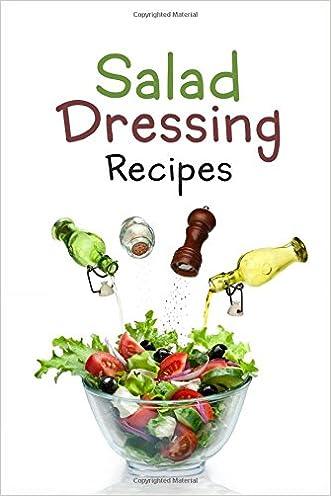 Salad Dressing Recipes: Top 50 Most Delicious Homemade Salad Dressings: [A Salad Dressing Cookbook]