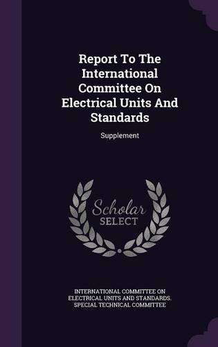 Report To The International Committee On Electrical Units And Standards: Supplement
