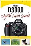 J. Dennis Thomas Nikon D3000 Digital Field Guide