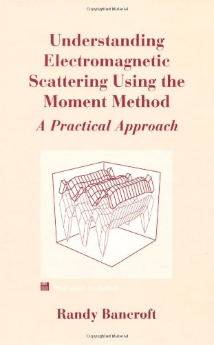 Understanding Electromagnetic Scattering Using The Moment Method (The Artech House Antenna Library)