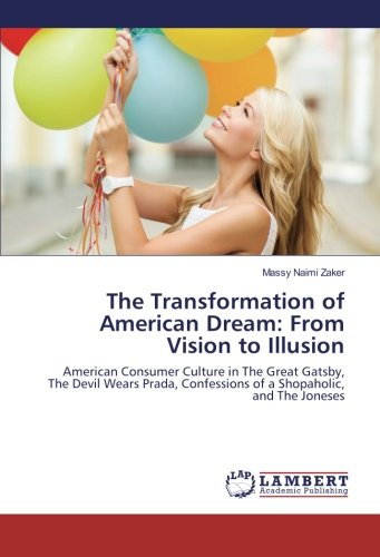 The Transformation of American Dream: From Vision to Illusion: American Consumer Culture in The Great Gatsby, The Devil Wears Prada, Confessions of a Shopaholic, and The Joneses