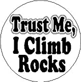 "Trust Me - I Climb Rocks 1.25"" Magnet - Rock Climbing"