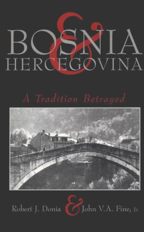 Bosnia and Hercegovina : A Tradition Betrayed, ROBERT J. DONIA, JOHN V. FINE A.