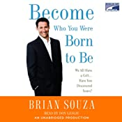 Become Who You Were Born to Be: We All Have a Gift....Have You Discovered Yours? | [Brian Souza]
