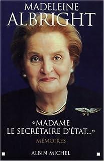 Madame le Secrétaire d'État : mémoires, Albright, Madeleine