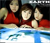 EARTH「Is This Love」
