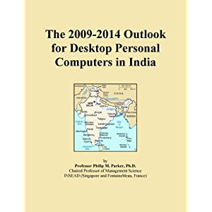 The 2009-2014 Outlook for Desktop Personal Computers in India Icon Group International