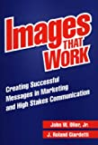 Images-That-Work-Creating-Successful-Messages-in-Marketing-and-High-Stakes-Communication