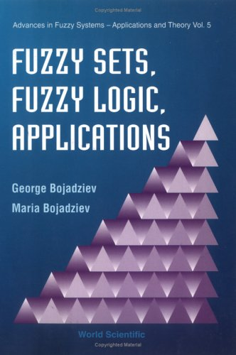 Fuzzy Sets, Fuzzy Logic, Applications (Advances in Fuzzy Systems - Applications & Theory)