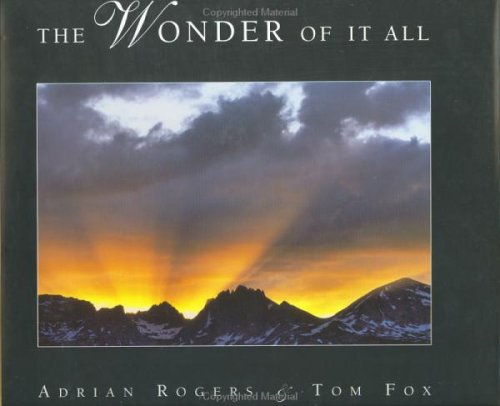 The Wonder of It All: A Devotional Book to Exemplify the Beauty of the Creator's Works and to Encourage All of Us to Walk in His Ways, Adrian Rogers, Tom Fox