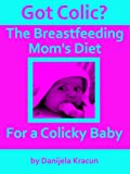 img - for Got Colic? The Breastfeeding Mom's Diet for a Colicky Baby book / textbook / text book