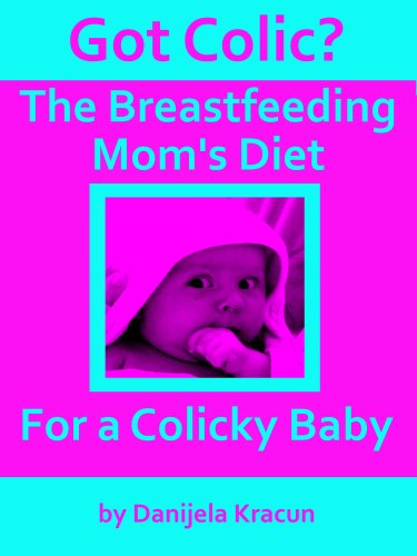 Got Colic? The Breastfeeding Mom's Diet for a Colicky Baby PDF