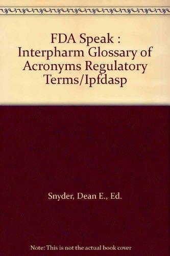 FDA Speak : Interpharm Glossary of Acronyms Regulatory Terms/Ipfdasp