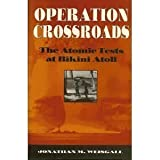 Operation Crossroads: The Atomic Tests at Bikini Atoll