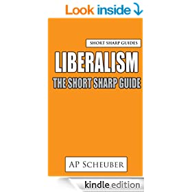 Liberalism: The Short Sharp Guide (A-level Politics)