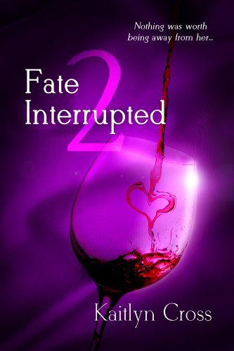 Fate Interrupted 2 (Book 2 of 2) by Kaitlyn Cross