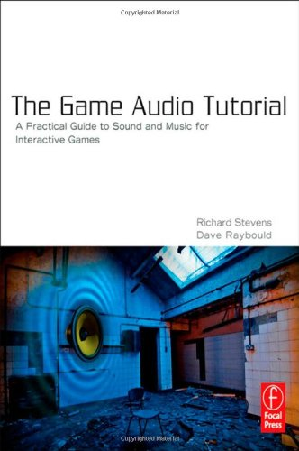 The Game Audio Tutorial: A Practical Guide to Sound and...