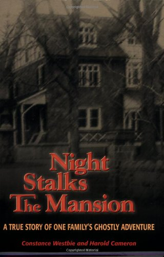 Night Stalks the Mansion: A True Story of One Familys Ghostly Adventure