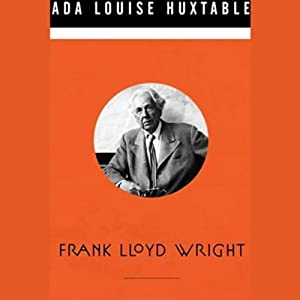 Frank Lloyd Wright | [Ada Louise Huxtable]