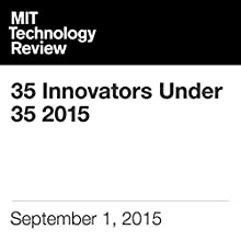 35 Innovators Under 35 2015 Other by  The Editors of Technology Review Narrated by Todd Mundt