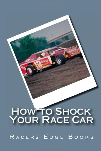 How to Shock Your Race Car: Hot to use shocks to make your race car fast at any track! (Volume 1)