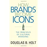 How Brands Become Icons: The Principles of Cultural Brandingby Douglas B Holt
