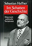 Im Schatten der Geschichte: histor.-polit. Variationen aus 20 Jahren. (3421062536) by Haffner, Sebastian