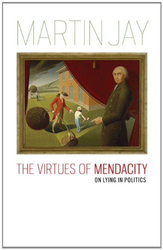The Virtues of Mendacity: On Lying in Politics (Richard Lectures)