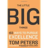 "The Little Big Things: 163 Ways to Pursue EXCELLENCEvon ""Tom Peters"""