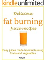 Delicious fat burning juice recipes: Easy juices made from fat burning fruits and vegetables