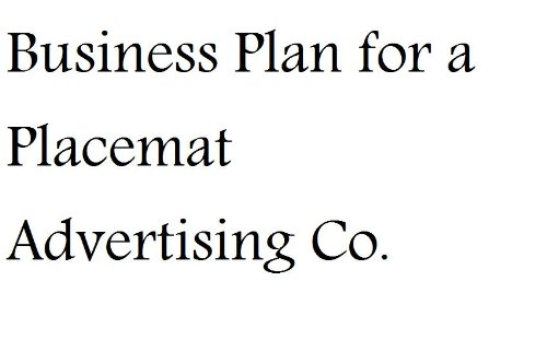 Business Plan for a Placemat Advertising Company (Fill-in-the-Blank Business Plan for a Placemat Advertising Company)